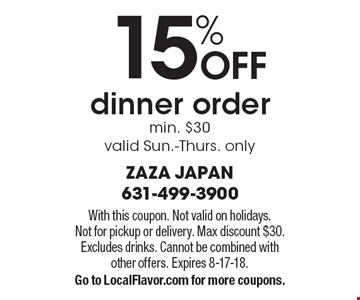 15% OFF dinner. Order min. $30. Valid Sun.-Thurs. only. With this coupon. Not valid on holidays. Not for pickup or delivery. Max discount $30. Excludes drinks. Cannot be combined with other offers. Expires 8-17-18. Go to LocalFlavor.com for more coupons.