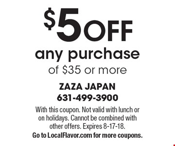 $5 OFF any purchase of $35 or more. With this coupon. Not valid with lunch or on holidays. Cannot be combined with other offers. Expires 8-17-18. Go to LocalFlavor.com for more coupons.