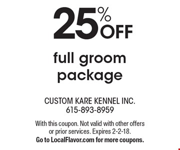 25% OFF full groom package. With this coupon. Not valid with other offers or prior services. Expires 2-2-18. Go to LocalFlavor.com for more coupons.