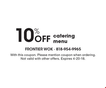 10% off catering menu. With this coupon. Please mention coupon when ordering. Not valid with other offers. Expires 4-20-18.