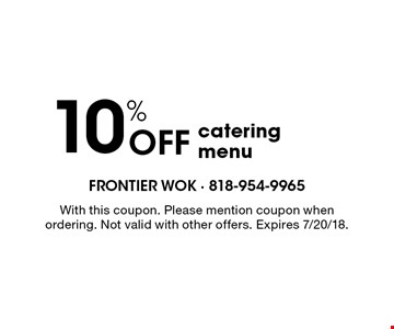 10% off catering menu. With this coupon. Please mention coupon when ordering. Not valid with other offers. Expires 7/20/18.