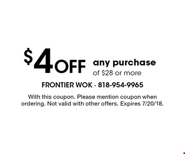 $4 off any purchase of $28 or more. With this coupon. Please mention coupon when ordering. Not valid with other offers. Expires 7/20/18.