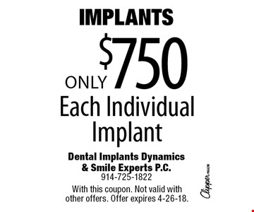 IMPLANTS Only $750 Each Individual Implant. With this coupon. Not valid with other offers. Offer expires 4-26-18.