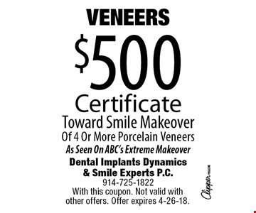 VENEERS $500 CertificateToward Smile Makeover Of 4 Or More Porcelain Veneers. As Seen On ABC's Extreme Makeover. With this coupon. Not valid with other offers. Offer expires 4-26-18.