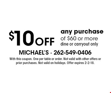 $10 Off any purchase of $60 or more. Dine or carryout only. With this coupon. One per table or order. Not valid with other offers or prior purchases. Not valid on holidays. Offer expires 2-2-18.