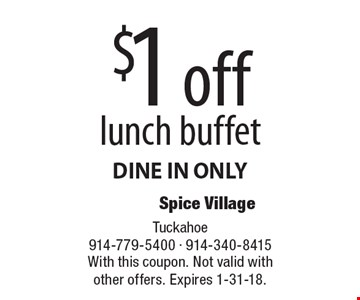 $1 off lunch buffet. DINE IN ONLY. With this coupon. Not valid with other offers. Expires 1-31-18.