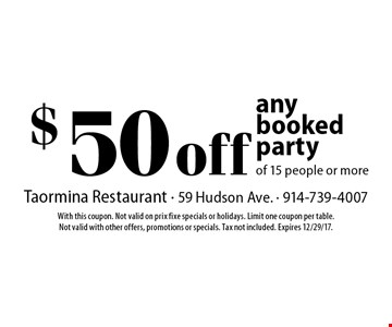 $50 off any booked party of 15 people or more. With this coupon. Not valid on prix fixe specials or holidays. Limit one coupon per table. 