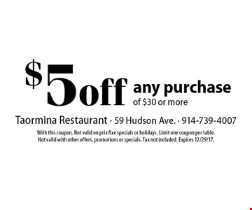 $5 off any purchase of $30 or more. With this coupon. Not valid on prix fixe specials or holidays. Limit one coupon per table. 