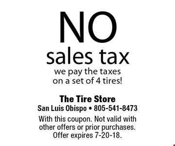 NO sales tax we pay the taxes on a set of 4 tires! With this coupon. Not valid with other offers or prior purchases. Offer expires 7-20-18.