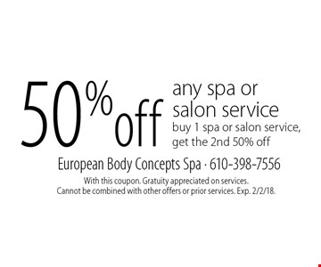50% off any spa or salon service. buy 1 spa or salon service, get the 2nd 50% off. With this coupon. Gratuity appreciated on services. Cannot be combined with other offers or prior services. Exp. 2/2/18.