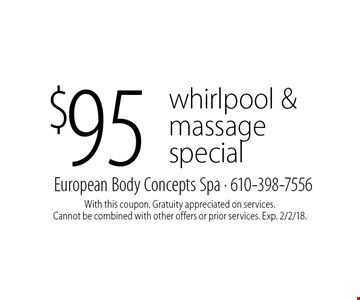 $95 whirlpool & massage special. With this coupon. Gratuity appreciated on services. Cannot be combined with other offers or prior services. Exp. 2/2/18.