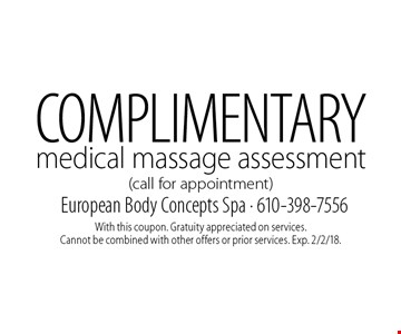 COMPLIMENTARY medical massage assessment (call for appointment). With this coupon. Gratuity appreciated on services. Cannot be combined with other offers or prior services. Exp. 2/2/18.