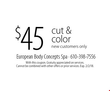 $45 cut & color. new customers only. With this coupon. Gratuity appreciated on services. Cannot be combined with other offers or prior services. Exp. 2/2/18.