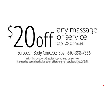 $20 off any massage or service of $125 or more. With this coupon. Gratuity appreciated on services. Cannot be combined with other offers or prior services. Exp. 2/2/18.