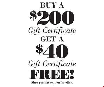 BUY A $200Gift CertficateGET A $40 Gift Certficate  FREE! . Must present coupon for offer.