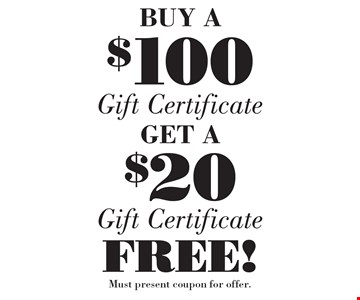 BUY A $100Gift CertficateGET A $20 Gift Certficate  FREE! . Must present coupon for offer.