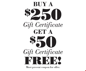 BUY A $250Gift CertficateGET A $50 Gift Certficate  FREE! . Must present coupon for offer.