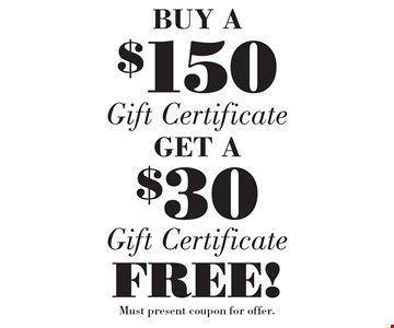 BUY A $150Gift CertficateGET A $30 Gift Certficate  FREE! . Must present coupon for offer.