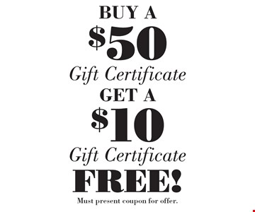 BUY A $50Gift CertficateGET A $10 Gift Certficate  FREE! . Must present coupon for offer.