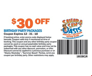 $30 Off Birthday Party Packages. Coupon expires 12-31-18. If booking online, enter promo code displayed below barcode. Coupon valid only if mentioned at time of booking. This coupon and any other birthday party coupon cannot notbe used on annual passholder birthday party packages. This coupon has no cash and may not be redeemed with any other discount, promotion, or offer. Discount cannot be applied to a previous purchase or on