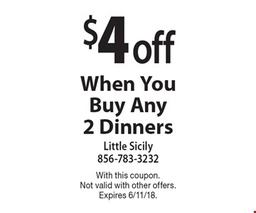 $4 off When You Buy Any 2 Dinners. With this coupon. Not valid with other offers. Expires 6/11/18.