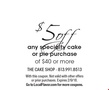 $5off any specialty cake or pie purchase of $40 or more. With this coupon. Not valid with other offers or prior purchases. Expires 2/9/18. Go to LocalFlavor.com for more coupons.