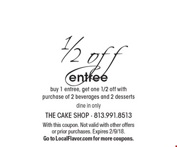 1/2 off entree. Buy 1 entree, get one 1/2 off with purchase of 2 beverages and 2 desserts. Dine in only. With this coupon. Not valid with other offers or prior purchases. Expires 2/9/18. Go to LocalFlavor.com for more coupons.