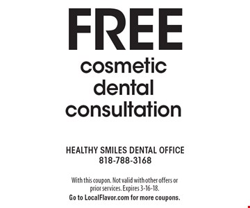 FREE cosmetic dental consultation. With this coupon. Not valid with other offers or prior services. Expires 3-16-18. Go to LocalFlavor.com for more coupons.
