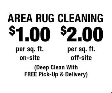 $2.00 Area Rug Cleaning per sq. ft. off-site. $1.00 Area Rug Cleaning per sq. ft. on-site. (Deep Clean With FREE Pick-Up & Delivery). Areas up to 250 sq. ft. Includes light furniture moving. Excludes insurance claims. Not valid with other offers & discounts. Additional charges may apply. Prior sales excluded. Expires 2-2-18.