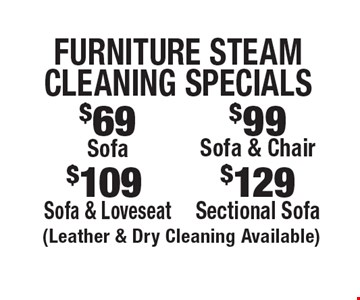 Furniture Steam Cleaning Specials: $129 Sectional Sofa. $109 Sofa & Loveseat. $99 Sofa & Chair. $69 Sofa (Leather & Dry Cleaning Available). Areas up to 250 sq. ft. Includes light furniture moving. Excludes insurance claims. Not valid with other offers & discounts. Additional charges may apply. Prior sales excluded. Expires 6/29/18.
