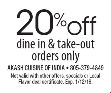20% off dine in & take-out orders only. Not valid with other offers, specials or Local Flavor deal certificate. Exp. 1/12/18.