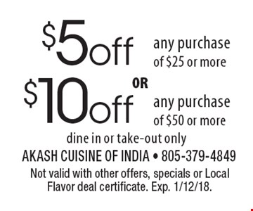 $10 off any purchase of $50 or more. $5 off any purchase of $25 or more. . dine in or take-out only. Not valid with other offers, specials or Local Flavor deal certificate. Exp. 1/12/18.