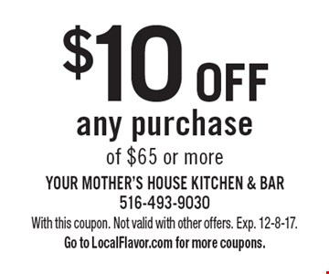 $10 Off any purchase of $65 or more. With this coupon. Not valid with other offers. Exp. 12-8-17. Go to LocalFlavor.com for more coupons.