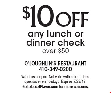 $10 OFF any lunch or dinner check over $50. With this coupon. Not valid with other offers, specials or on holidays. Expires 7/27/18.Go to LocalFlavor.com for more coupons.