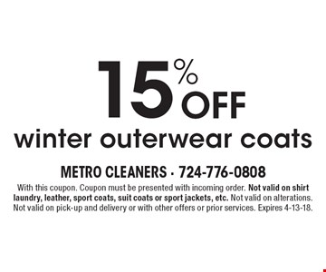 15% Off winter outerwear coats. With this coupon. Coupon must be presented with incoming order. Not valid on shirt laundry, leather, sport coats, suit coats or sport jackets, etc. Not valid on alterations. Not valid on pick-up and delivery or with other offers or prior services. Expires 4-13-18.