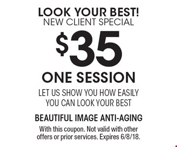 Look Your Best! New Client Special $35 One Session. Let us show you how easily you can look your best. With this coupon. Not valid with other offers or prior services. Expires 6/8/18.