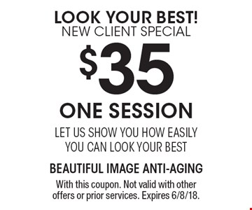 Look Your Best! New Client Special $35 One Session let us show you how easily you can look your best. With this coupon. Not valid with other offers or prior services. Expires 6/8/18.