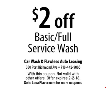 $2 basic/full service wash. With this coupon. Not valid with other offers. Offer expires 2-2-18. Go to LocalFlavor.com for more coupons.