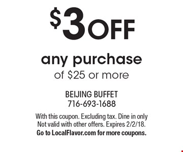 $3 OFF any purchase of $25 or more. With this coupon. Excluding tax. Dine in only Not valid with other offers. Expires 2/2/18.Go to LocalFlavor.com for more coupons.