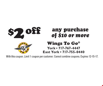 $2 off any purchase of $10 or more. With this coupon. Limit 1 coupon per customer. Cannot combine coupons. Expires 12-15-17.