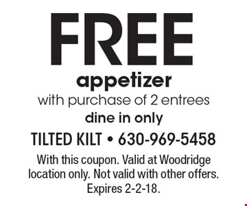 Free appetizer with purchase of 2 entrees dine in only. With this coupon. Valid at Woodridge location only. Not valid with other offers. Expires 2-2-18.
