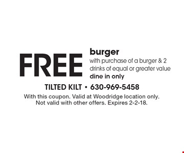 Free burger with purchase of a burger & 2 drinks of equal or greater value dine in only. With this coupon. Valid at Woodridge location only. Not valid with other offers. Expires 2-2-18.