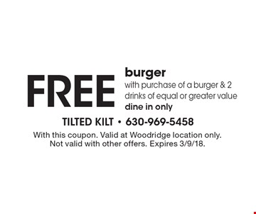 Free burger with purchase of a burger & 2 drinks of equal or greater value dine in only. With this coupon. Valid at Woodridge location only. Not valid with other offers. Expires 3/9/18.