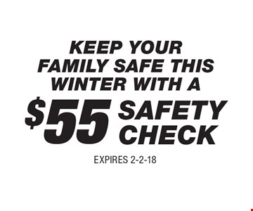 Keep Your Family Safe This Winter With A $55 Safety Check. Expires 2-2-18.