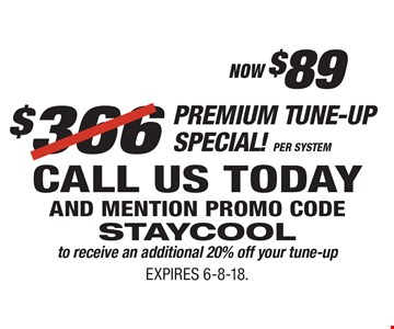 NOW $89 Premium Tune-Up Special! Per System (Reg. $366) CALL US TODAY AND MENTION PROMO CODE STAYCOOL to receive an additional 20% off your tune-up. EXPIRES 6-8-18.