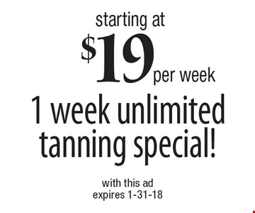 Starting at $19 per week. 1 week unlimited tanning special! With this ad. Expires 1-31-18.