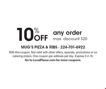 10% Off any order. Max. discount $20. With this coupon. Not valid with other offers, specials, promotions or on catering orders. One coupon per address per day. Expires 2-2-18. Go to LocalFlavor.com for more coupons.