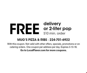 FREE delivery or 2-liter pop $10 min. order. With this coupon. Not valid with other offers, specials, promotions or on catering orders. One coupon per address per day. Expires 3-10-18. Go to LocalFlavor.com for more coupons.