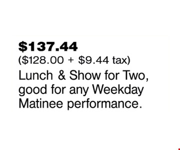 $137.44 lunch and show for two