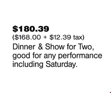 $180.39 dinner and show for two